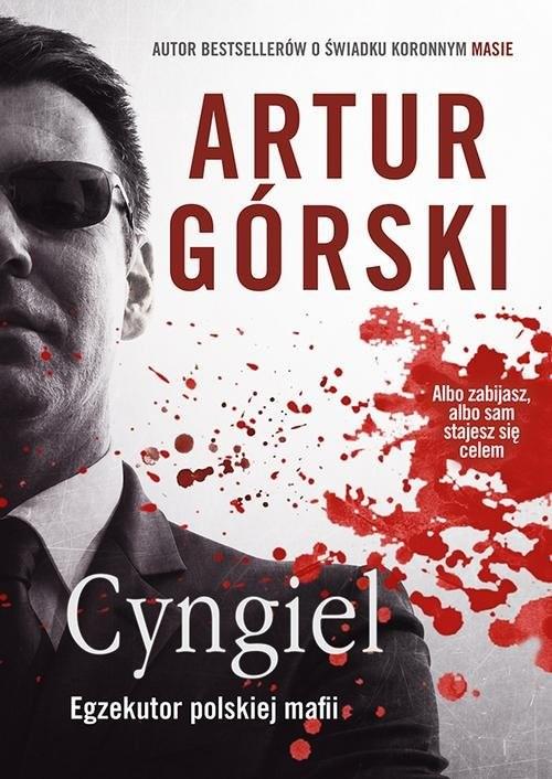 okładka Cyngiel Jak zostałem zabójcą działającym na zlecenie polskiej mafiiksiążka |  | Artur Górski