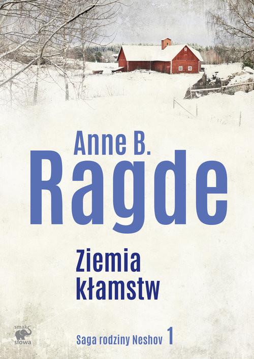 okładka Saga rodziny Neshov Tom 1 Ziemia kłamstw, Książka | Anne B. Ragde