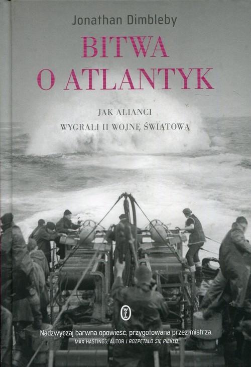 okładka Bitwa o Atlantyk. Jak alianci wygrali II wojnę światową, Książka | Dimbleby Jonathan