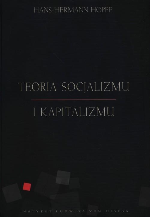 okładka Teoria socjalizmu i kapitalizmu, Książka   Hoppe Hans-Hermann