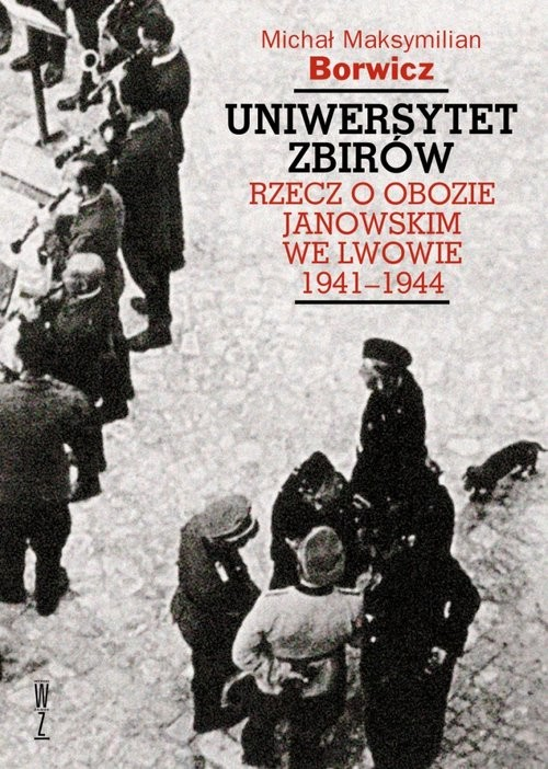 okładka Uniwersytet zbirów Rzecz o Obozie Janowskim we Lwowie 1941–1944, Książka | Michał Maksym Borwicz