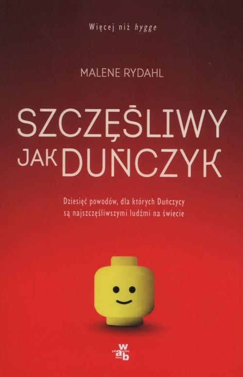 okładka Szczęśliwy jak Duńczyk Dziesięć powodów dla których Duńczycy są najszczęśliwszymi ludźmi na świecie, Książka | Rydahl Malene