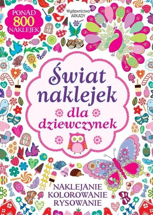 okładka Świat naklejek dla dziewczynek Naklejanie, kolorowanie, rysowanie, Książka |