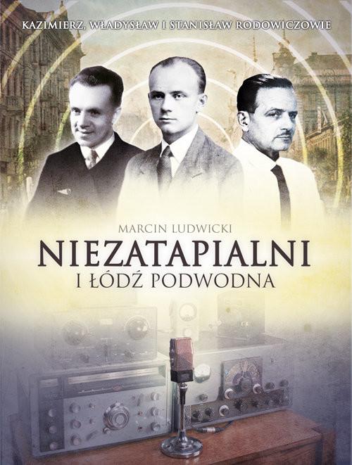 okładka Niezatapialni i łódź podwodna Kazimierz, Władysław I Stanisław Rodowiczowie, Książka | Marcin Ludwicki