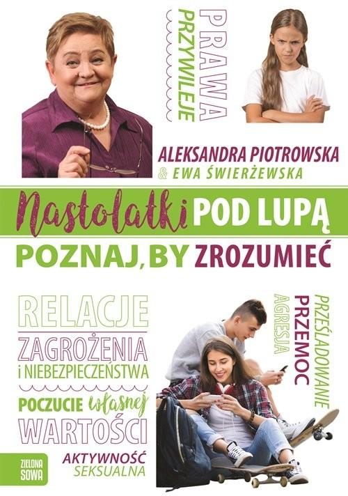 okładka Nastolatki pod lupą Poznaj by zrozumieć, Książka   Aleksandra Piotrowska, Ewa Świerżewska