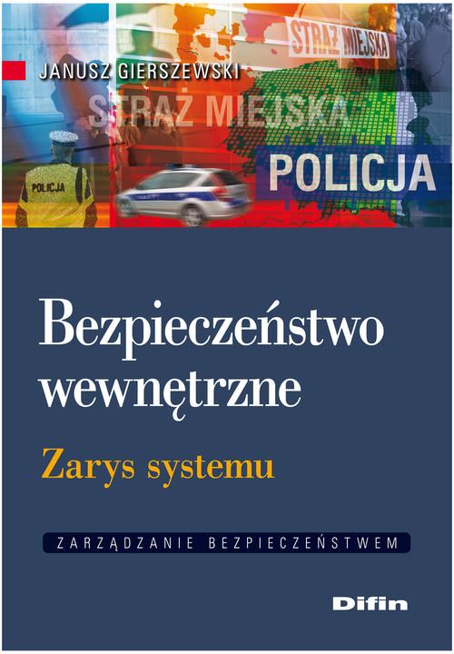 okładka Bezpieczeństwo wewnętrzne Zarys systemu, Książka | Gierszewski Janusz