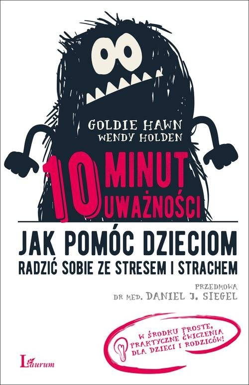 okładka 10 minut uważności Jak pomóc dzieciom radzić sobie ze stresem i strachem, Książka | Goldie Hawn, Wendy  Holden