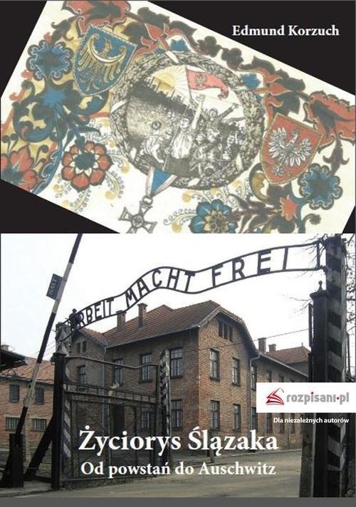 okładka Życiorys Ślązaka Od powstań do Auschwitz, Książka | Korzuch Edmund