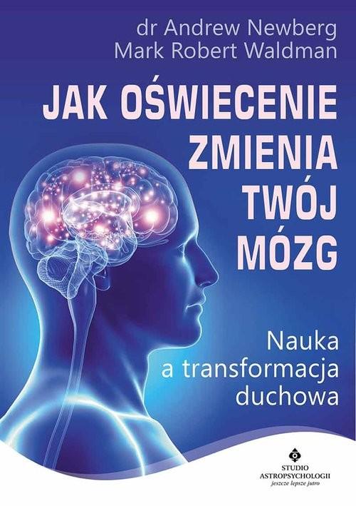 okładka Jak oświecenie zmienia Twój mózg Nauka a transformacja duchowaksiążka      Newberg Andrew