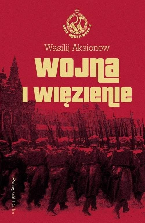 okładka Wojna i więzienie Saga moskiewska Tom 2, Książka | Wasilij Aksionow, Aksionow