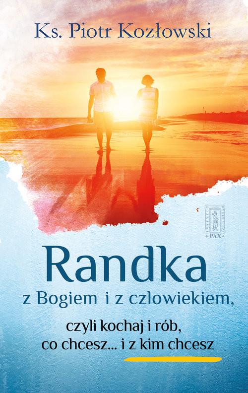 okładka Randka z Bogiem i z człowiekiem Czyli kochaj i rób, co chcesz i... z kim chcesz, Książka   Kozłowski Piotr