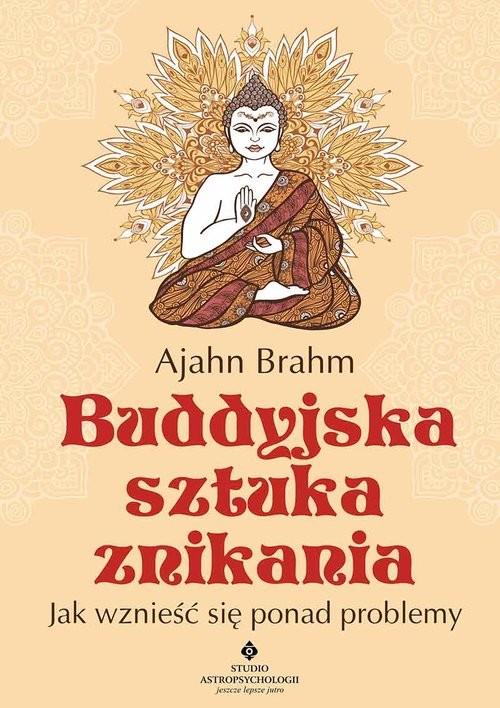 okładka Buddyjska sztuka znikania Jak wznieść się ponad problemyksiążka      Brahm Ajahn