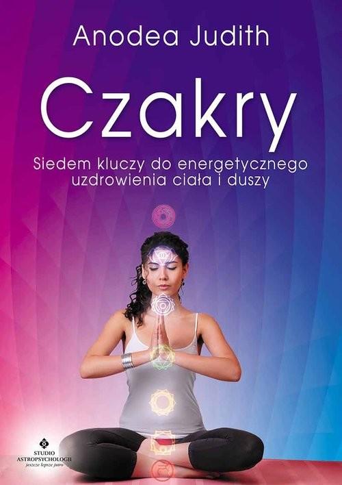 okładka Czakry Siedem kluczy do energetycznego uzdrowienia ciała i duszy, Książka | Judith Anodea