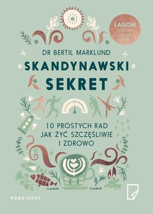 okładka Skandynawski sekret 10 prostych rad jak żyć szczęśliwie i zdrowo, Książka | dr Bertil  Marklund