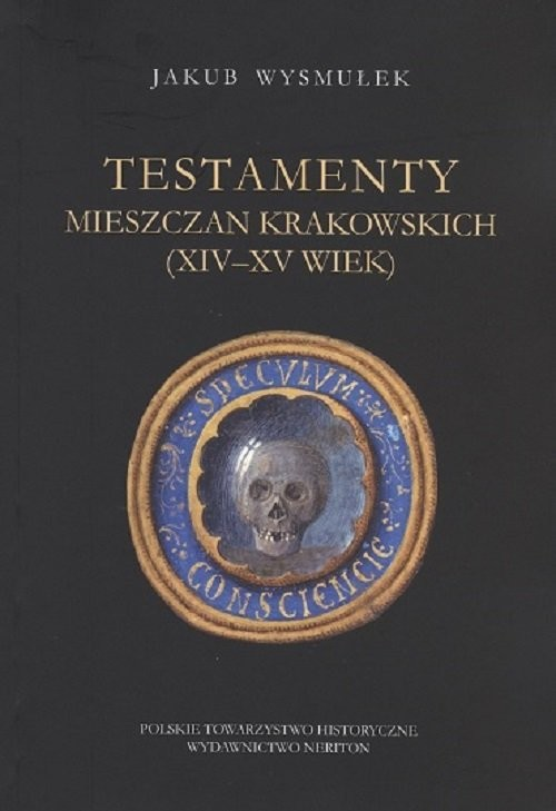 okładka Testamenty mieszczan krakowskich (XIV-XV wiek), Książka | Wysmułek Jakub
