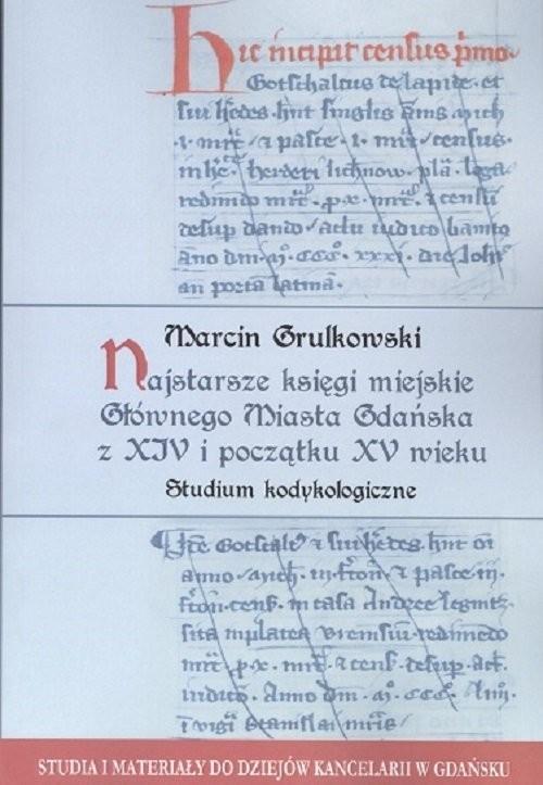 okładka Najstarsze księgi miejskie Głównego Miasta Gdańska z XIV i początku XV wieku, Książka | Grulkowski Marcin