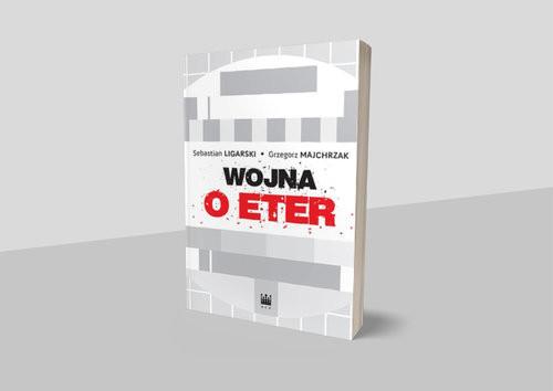 okładka Wojna o eterksiążka      Sebastian Ligarski, Grzegorz Majchrzak