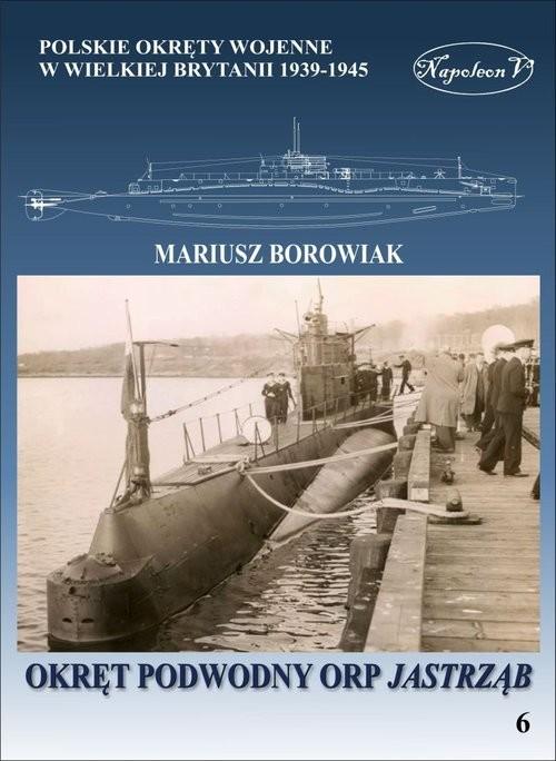 okładka Okręt podowodny ORP Jastrząb, Książka | Borowiak Mariusz