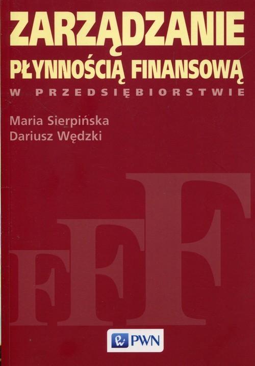 okładka Zarządzanie płynnością finansową w przedsiębiorstwie, Książka | Maria  Sierpińska, Dariusz Wędzki