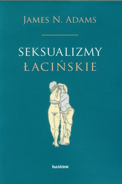 okładka Seksualizmy łacińskie, Książka   James N. Adams
