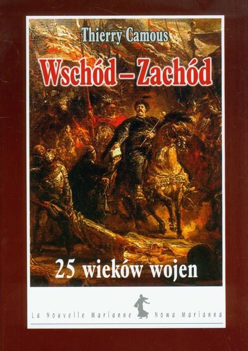 okładka Wschód-Zachód 25 wieków wojen, Książka | Camous Thierry