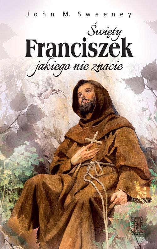 okładka Święty Franciszek jakiego nie znacie, Książka   John M. Sweeney