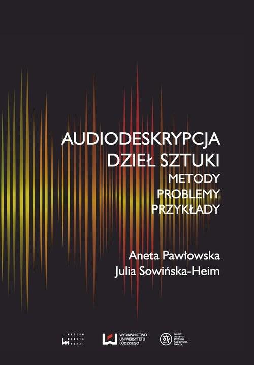 okładka Audiodeskrypcja dzieł sztuki Metody, problemy, przykładyksiążka |  | Aneta Pawłowska, Julia Sowińska-Heim