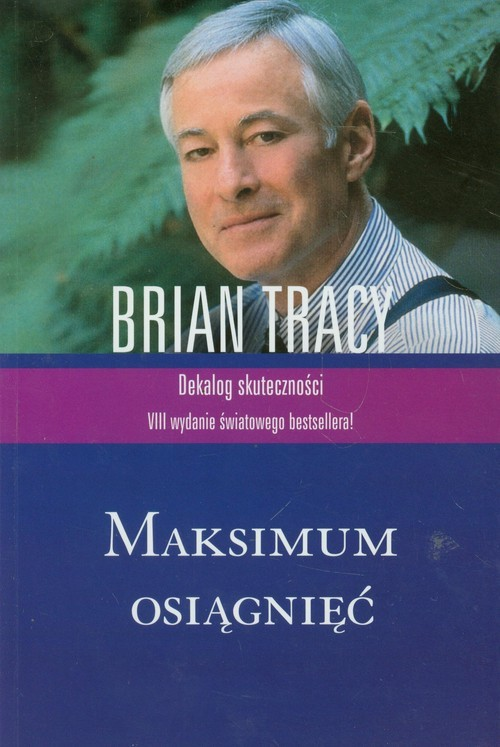okładka Maksimum osiągnięć Dekalog skuteczności, Książka   Tracy Brian