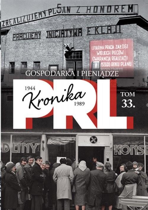 okładka Kronika PRL 1944-1989 Tom 33 Gospodarka i pieniądze, Książka | Praca Zbiorowa