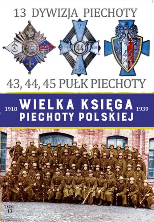 okładka 13 Dywizja Piechoty 43,44,45 Pułk Piechotyksiążka |  | Praca Zbiorowa