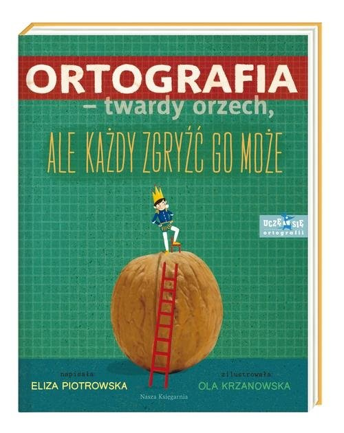 okładka Ortografia twardy orzech, ale każdy zgryźć go może!, Książka | Piotrowska Eliza