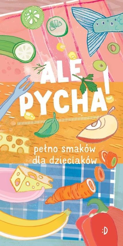 okładka Ale pycha! Pełno smaków dla dzieciaków, Książka   Biegańska Katarzyna