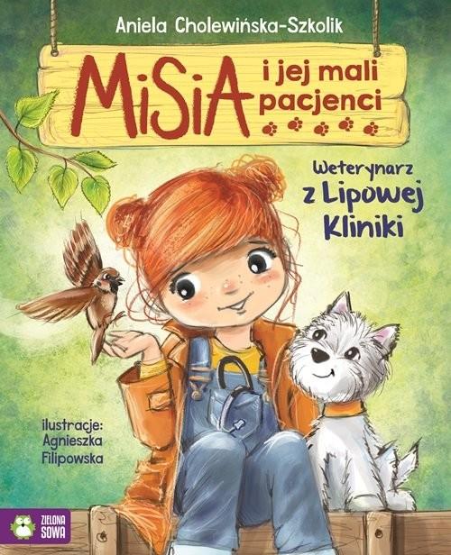okładka Misia i jej mali pacjenci Weterynarz z Lipowej Kliniki, Książka | Szkolik Aniela Cholewińska
