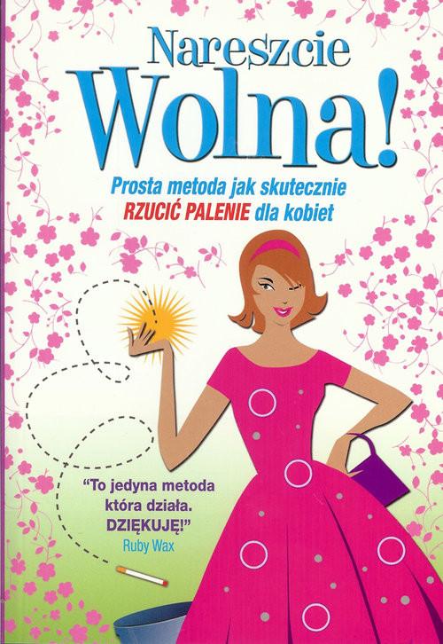 okładka Nareszcie wolna! Prosta metoda jak skutecznie rzucić palenie dla kobiet, Książka | Carr Allen
