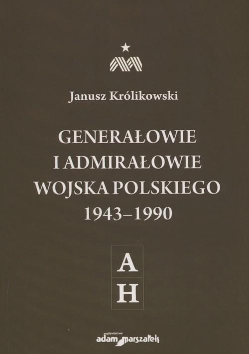 okładka Generałowie i admirałowie Wojska Polskiego 1943-1990 A-H, Książka | Królikowski Janusz