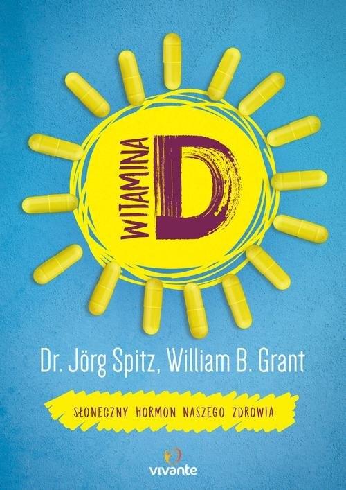 okładka Witamina D Słoneczny hormon naszego zdrowia, Książka | dr Jörg Spitz, William Grant