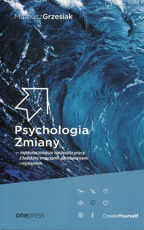 okładka Psychologia Zmiany najskuteczniejsze narzędzia pracy z ludzkimi emocjami zachowaniami i myśleniem, Książka   Grzesiak Mateusz