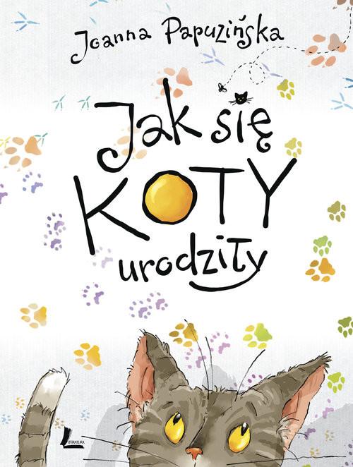okładka Jak się koty urodziły, Książka | Papuzińska Joanna