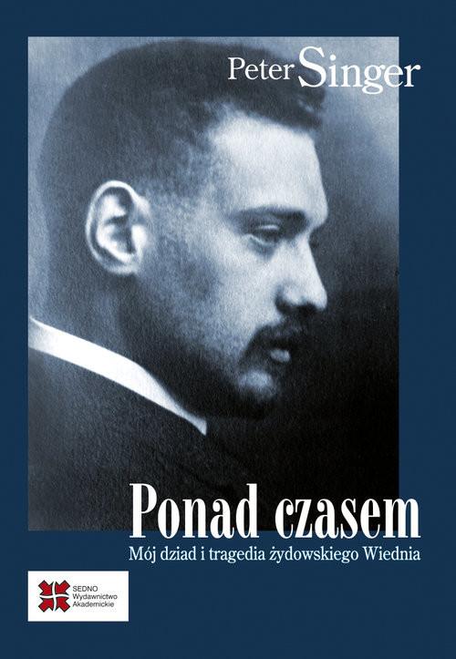 okładka Ponad czasem Mój dziad i tragedia żydowskiego Wiednia, Książka   Singer Peter