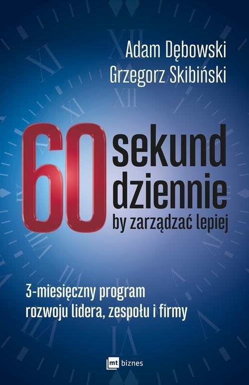 okładka 60 sekund dziennie, by zarządzać lepiej 3-miesięczny program rozwoju lidera, zespołu i firmy, Książka | Adam Dębowski, Grzegorz Skibiński