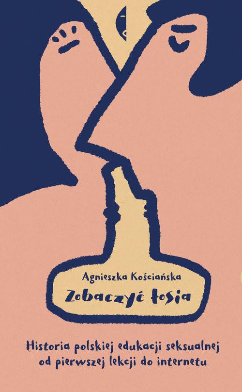 okładka Zobaczyć łosia Historia polskiej edukacji seksualnej od pierwszej lekcji do internetu, Książka | Kościańska Agnieszka