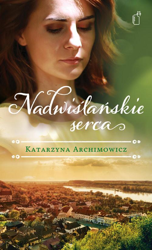 okładka Nadwiślańskie serca, Książka | Katarzyna Archimowicz