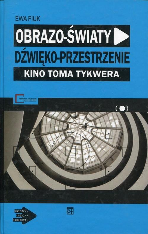 okładka Obrazo-światy dźwięko-przestrzenie Kino Toma Tykwera, Książka | Fiuk Ewa