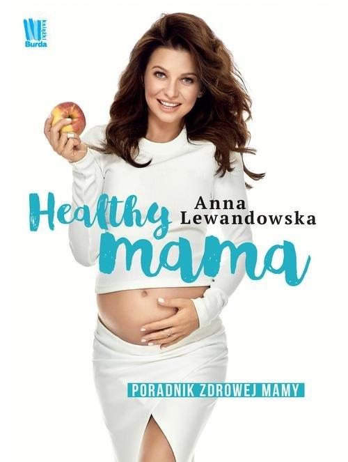 okładka Healthy mama Poradnik zdrowej mamyksiążka |  | Anna  Lewandowska