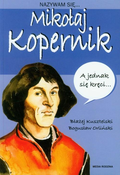 okładka Nazywam się Mikołaj Kopernik, Książka | Błażej Kusztelski, Bogusław Orliński