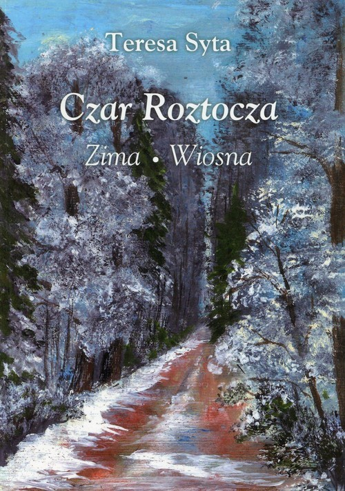 okładka Czar Roztocza zima wiosna, Książka | Syta Teresa