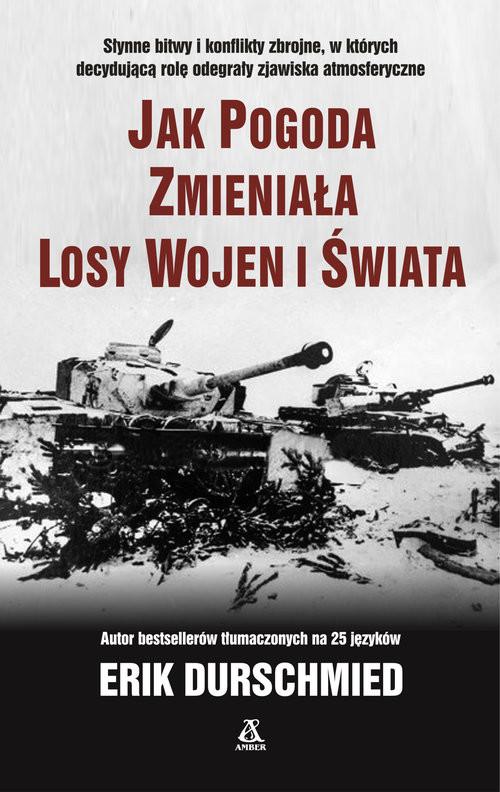 okładka Jak pogoda zmieniała losy wojen i świata, Książka | Erik Durschmied