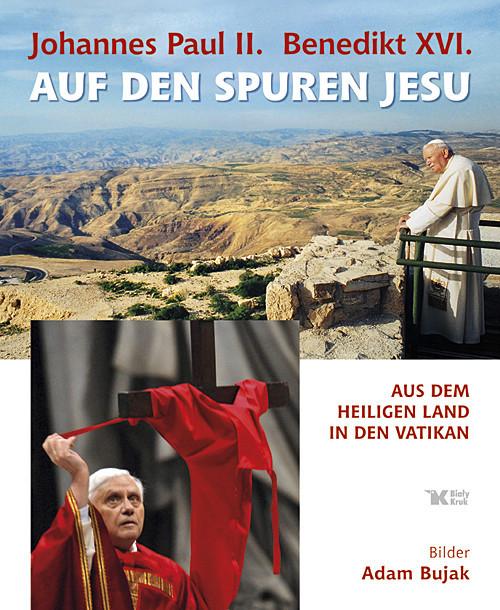 okładka Johannes Paul II Benedikt XVI Auf den Spuren Jesu Aus dem Heiligen Land in den Vatikan, Książka | Adam Bujak