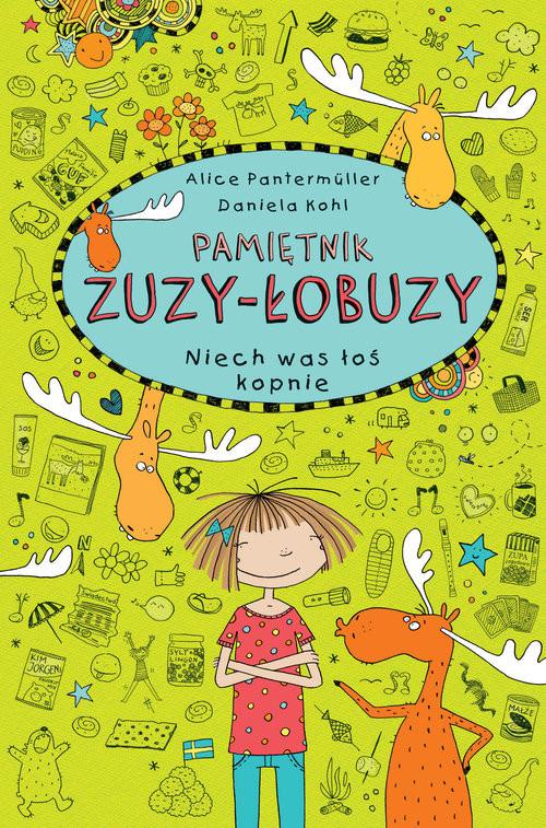 okładka Pamiętnik Zuzy-Łobuzy 6 Niech was łoś kopnie, Książka | Alice Pantermuller, Daniela Kohl