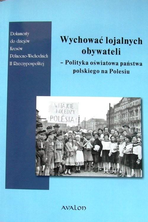 okładka Wychować lojalnych obywateli Polityka oświatowa państwa polskiego na Polesiu, Książka | Andrzej Smolarczyk, Wojciech Śleszyński, Włod